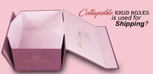 collapsible-rigid-boxes-is-used-for-shipping